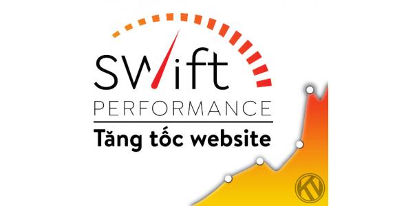 Swift Performance (Có Key) plugin cache tăng tốc tốt nhất hiện nay